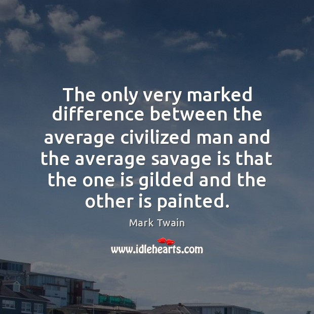 The only very marked difference between the average civilized man and the Image