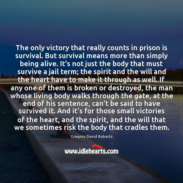 The only victory that really counts in prison is survival. But survival Image