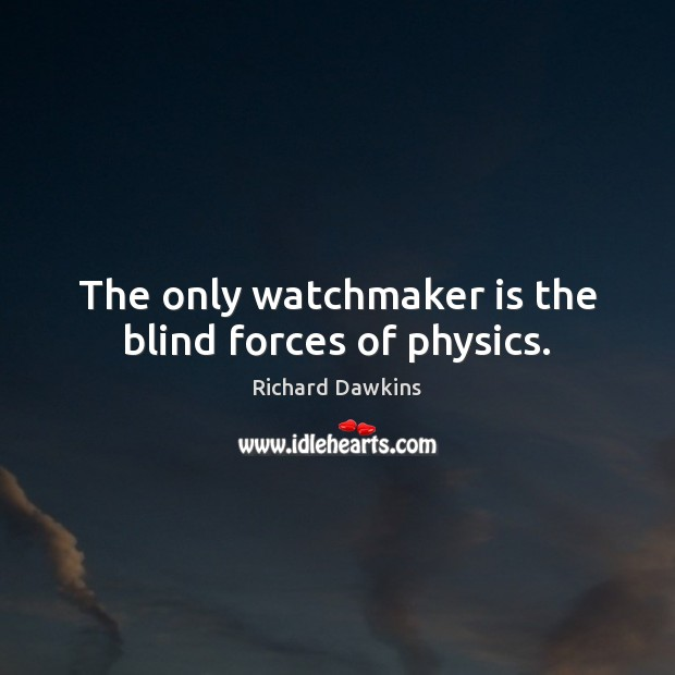 The only watchmaker is the blind forces of physics. Image