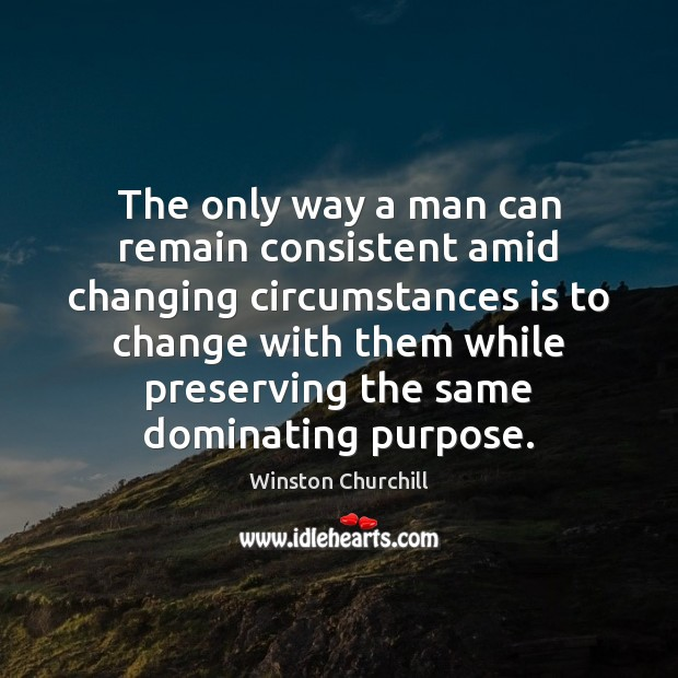 Image, The only way a man can remain consistent amid changing circumstances is