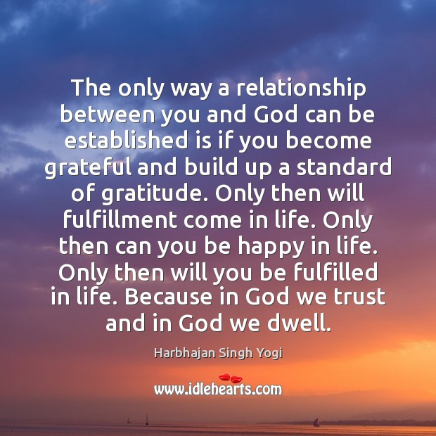 The only way a relationship between you and God can be established Harbhajan Singh Yogi Picture Quote