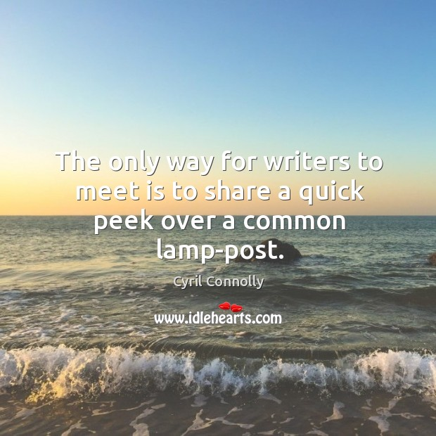 The only way for writers to meet is to share a quick peek over a common lamp-post. Image
