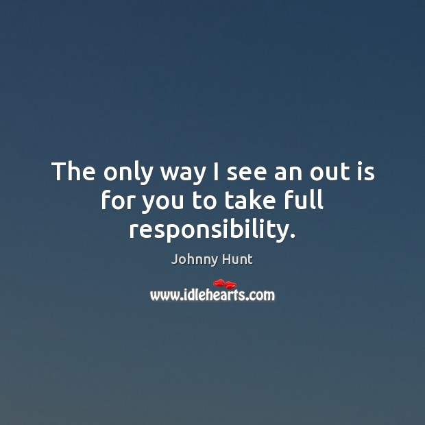 The only way I see an out is for you to take full responsibility. Image