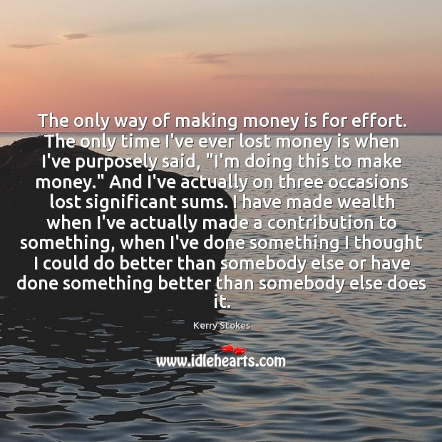 The only way of making money is for effort. The only time Image