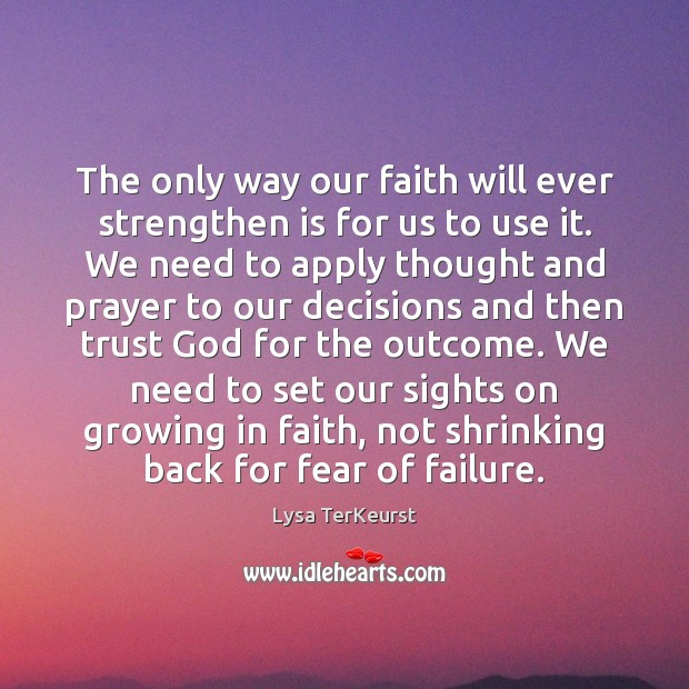 The only way our faith will ever strengthen is for us to Image