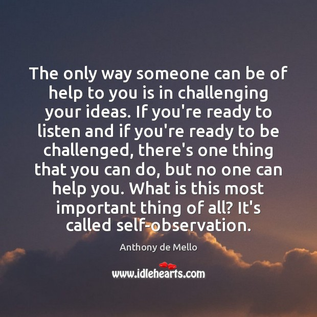The only way someone can be of help to you is in Anthony de Mello Picture Quote