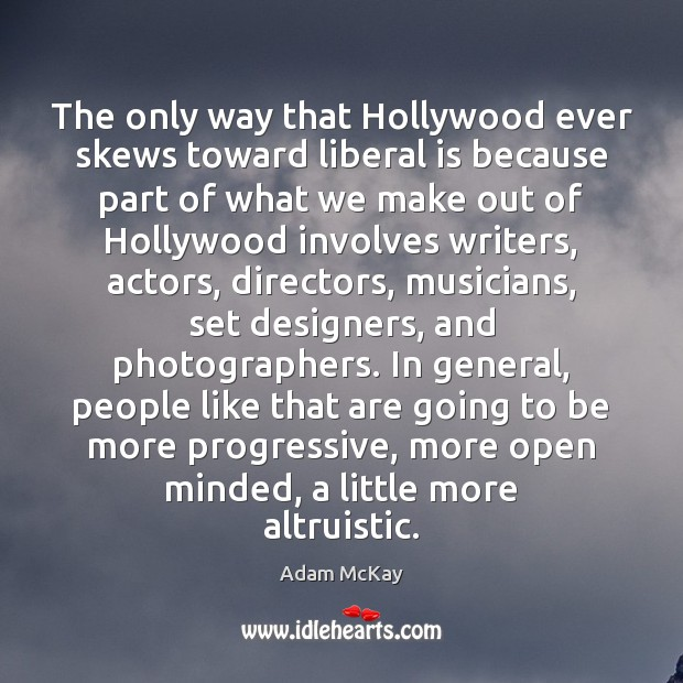 Image, The only way that Hollywood ever skews toward liberal is because part