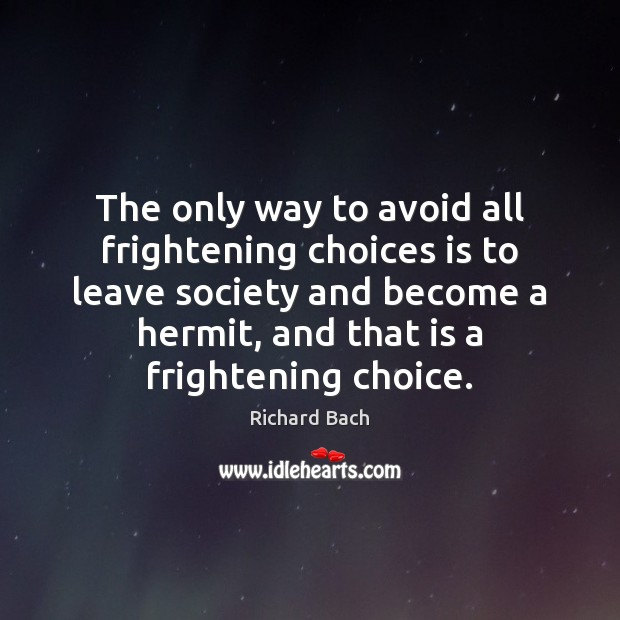 The only way to avoid all frightening choices is to leave society Richard Bach Picture Quote