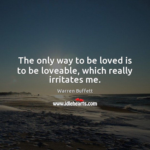 Image, The only way to be loved is to be loveable, which really irritates me.