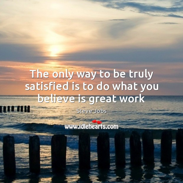 Image, The only way to be truly satisfied is to do what you believe is great work