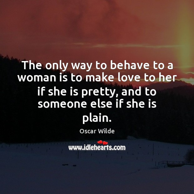 Image, The only way to behave to a woman is to make love
