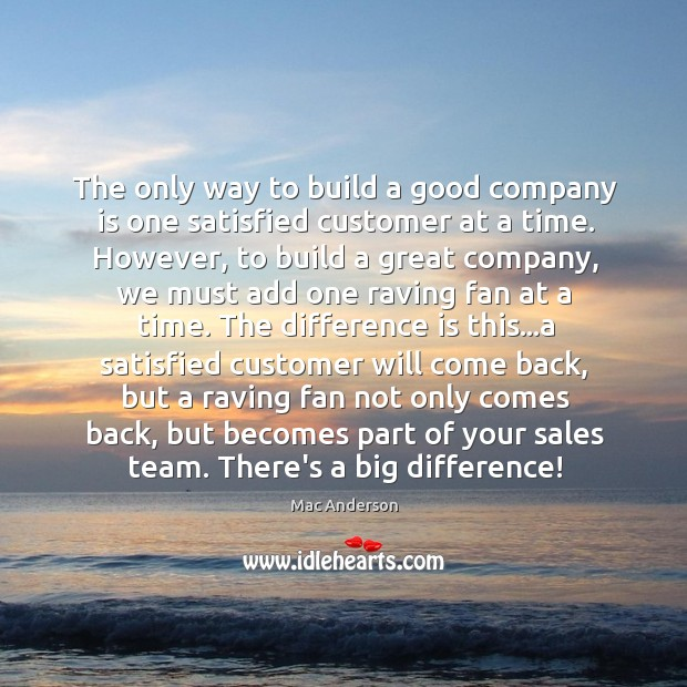 Image, The only way to build a good company is one satisfied customer