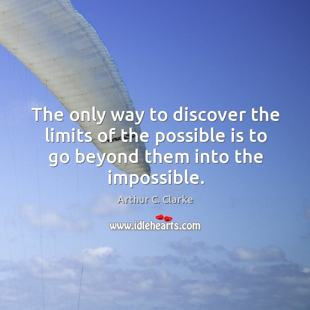 The only way to discover the limits of the possible is to go beyond them into the impossible. Image