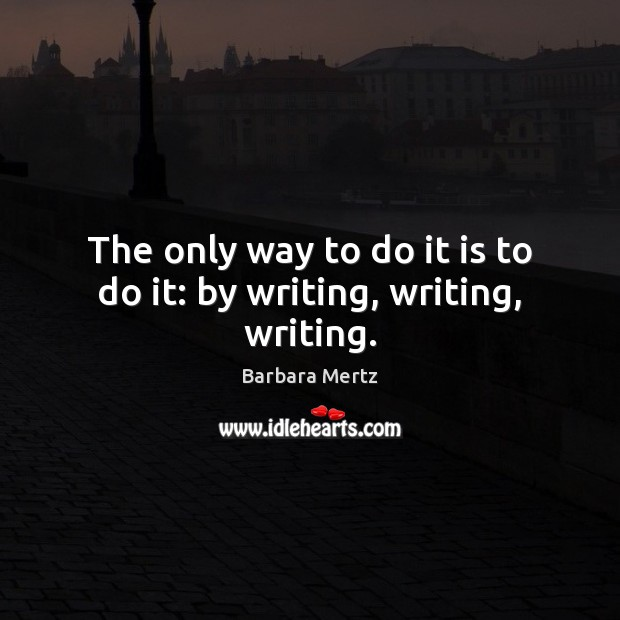 Image, The only way to do it is to do it: by writing, writing, writing.