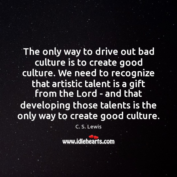 The only way to drive out bad culture is to create good Image