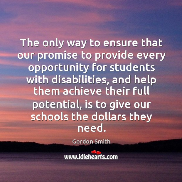 The only way to ensure that our promise to provide every opportunity for students with disabilities Image