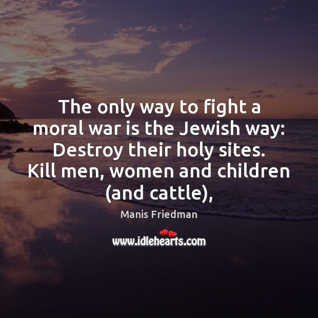 The only way to fight a moral war is the Jewish way: Image