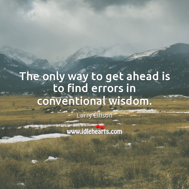 The only way to get ahead is to find errors in conventional wisdom. Larry Ellison Picture Quote