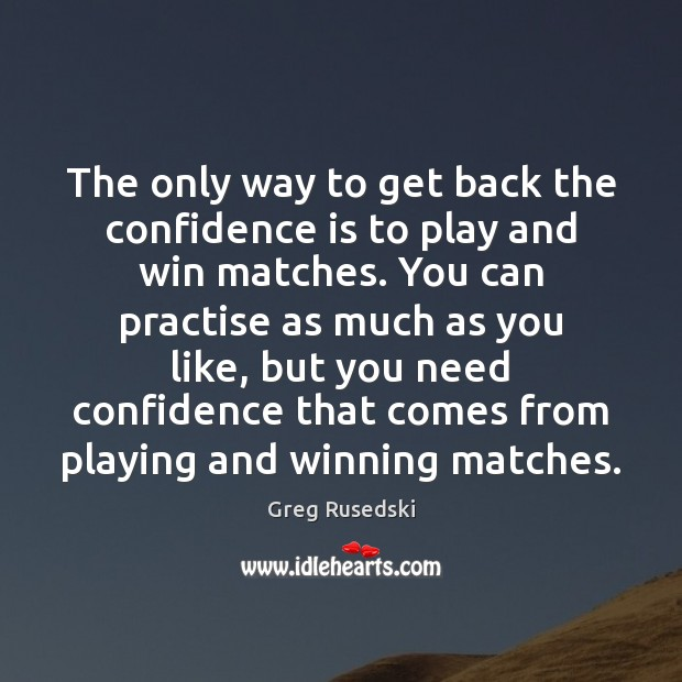 Confidence Quotes image saying: The only way to get back the confidence is to play and