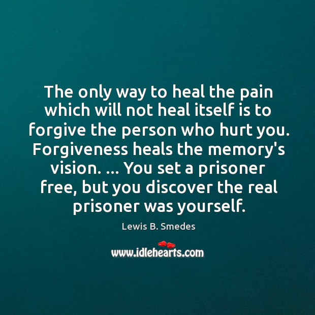 The only way to heal the pain which will not heal itself Lewis B. Smedes Picture Quote