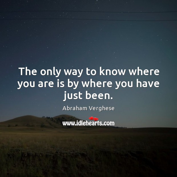 The only way to know where you are is by where you have just been. Image