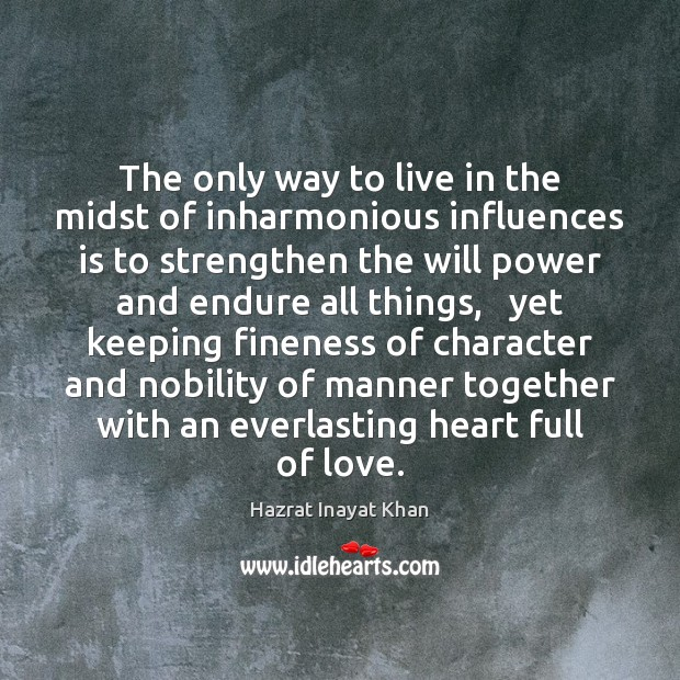 The only way to live in the midst of inharmonious influences is Will Power Quotes Image