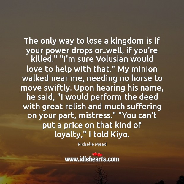 Image, The only way to lose a kingdom is if your power drops