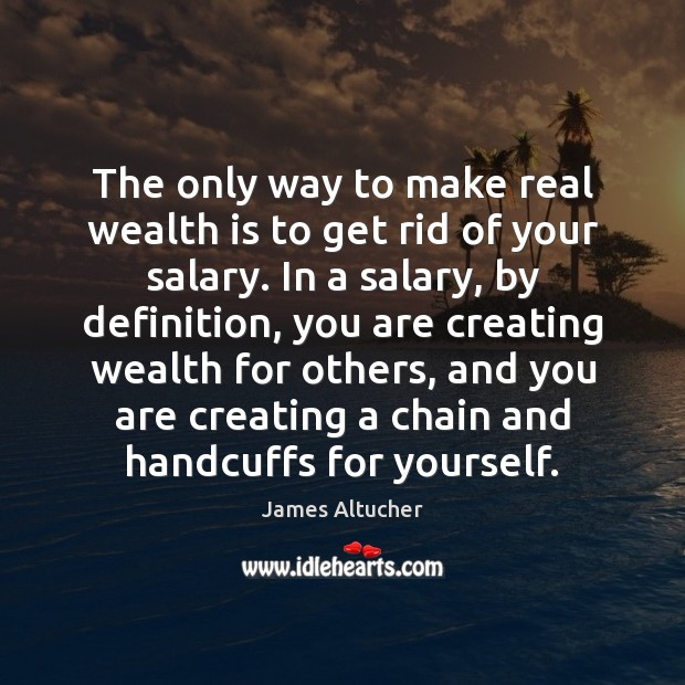 Image, The only way to make real wealth is to get rid of