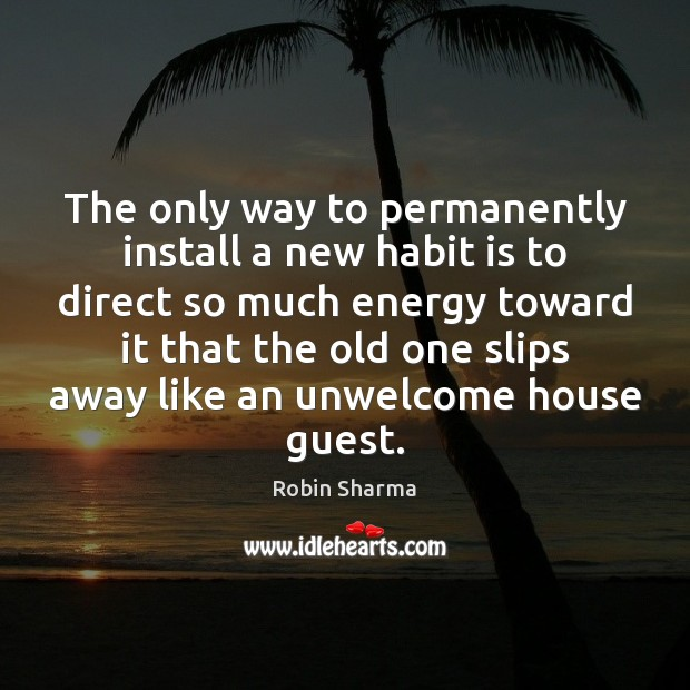 Image, The only way to permanently install a new habit is to direct