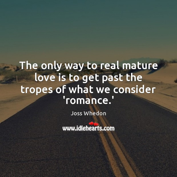 Image, The only way to real mature love is to get past the tropes of what we consider 'romance.'
