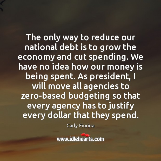 The only way to reduce our national debt is to grow the Debt Quotes Image