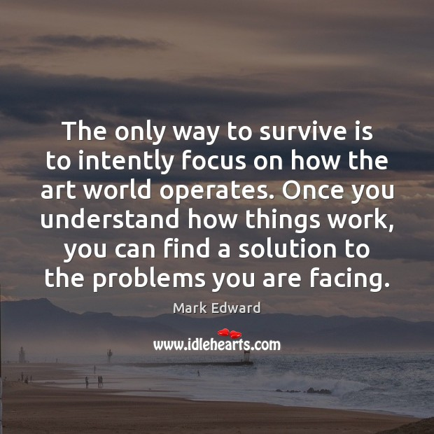 The only way to survive is to intently focus on how the Image