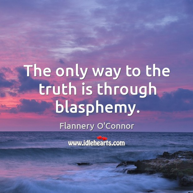 Image, The only way to the truth is through blasphemy.