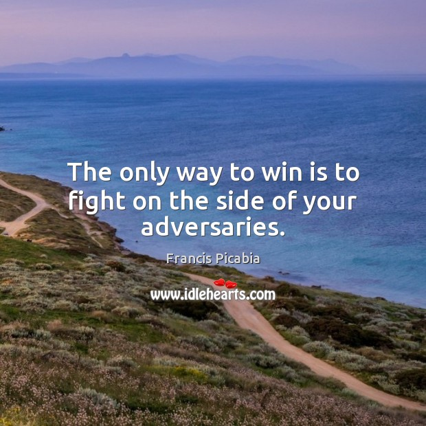 The only way to win is to fight on the side of your adversaries. Image