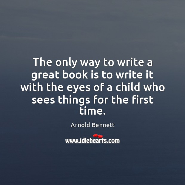 The only way to write a great book is to write it Arnold Bennett Picture Quote