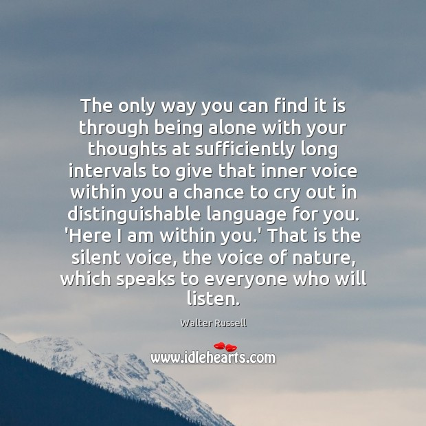 The only way you can find it is through being alone with Walter Russell Picture Quote