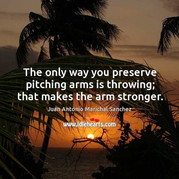 The only way you preserve pitching arms is throwing; that makes the arm stronger. Image