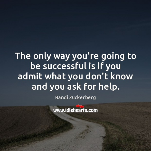The only way you're going to be successful is if you admit To Be Successful Quotes Image