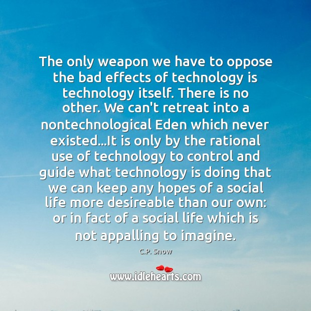 The only weapon we have to oppose the bad effects of technology C.P. Snow Picture Quote