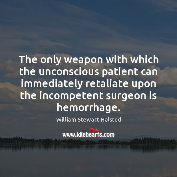 Image, The only weapon with which the unconscious patient can immediately retaliate upon