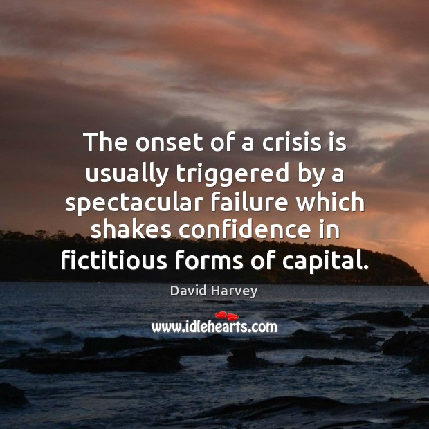 The onset of a crisis is usually triggered by a spectacular failure Image