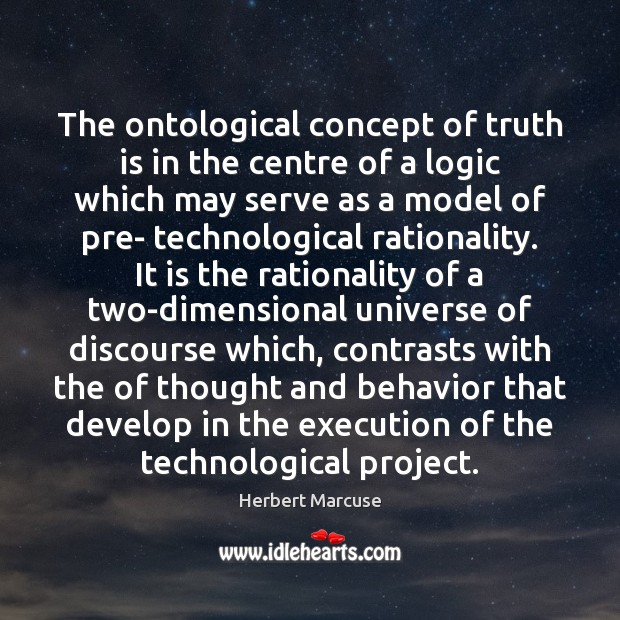 The ontological concept of truth is in the centre of a logic Herbert Marcuse Picture Quote