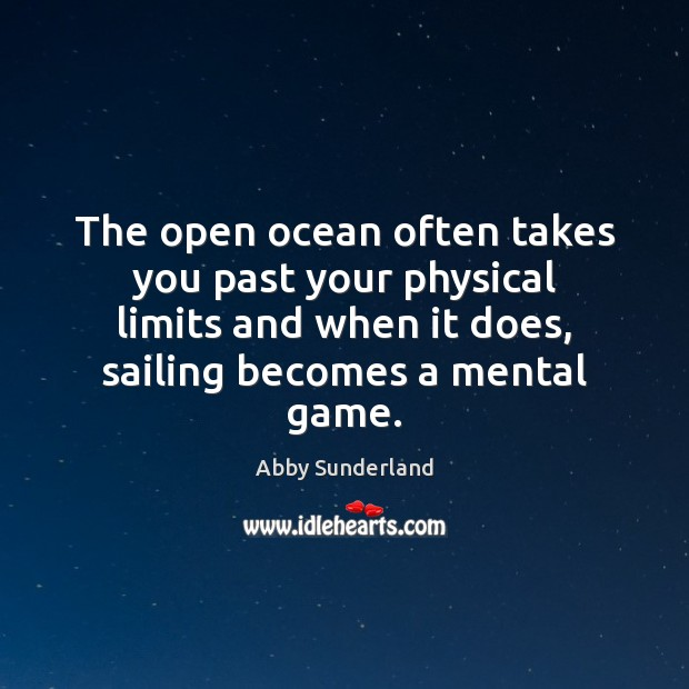 Image, The open ocean often takes you past your physical limits and when