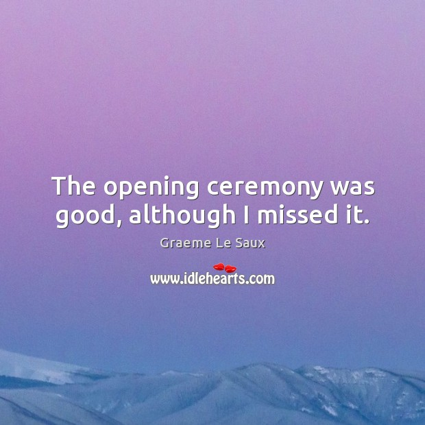 The opening ceremony was good, although I missed it. Image