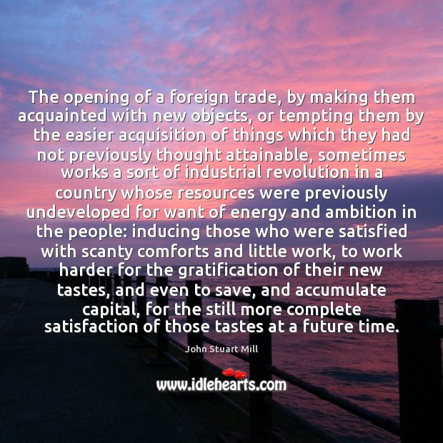 Image, The opening of a foreign trade, by making them acquainted with new