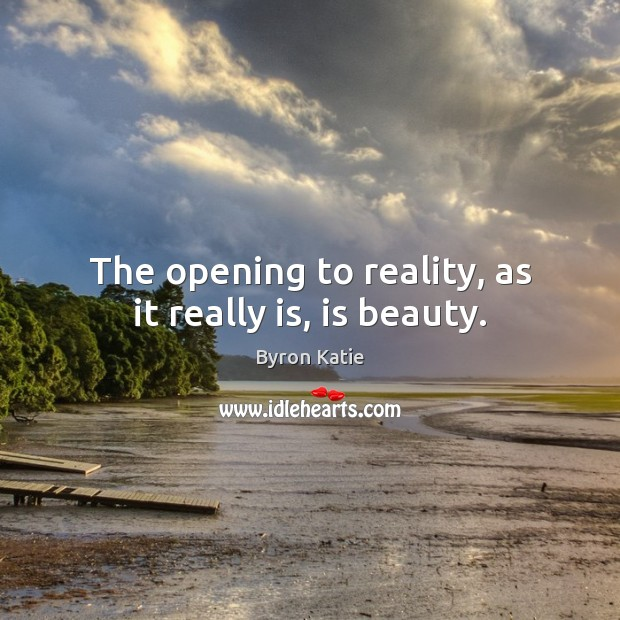 The opening to reality, as it really is, is beauty. Image