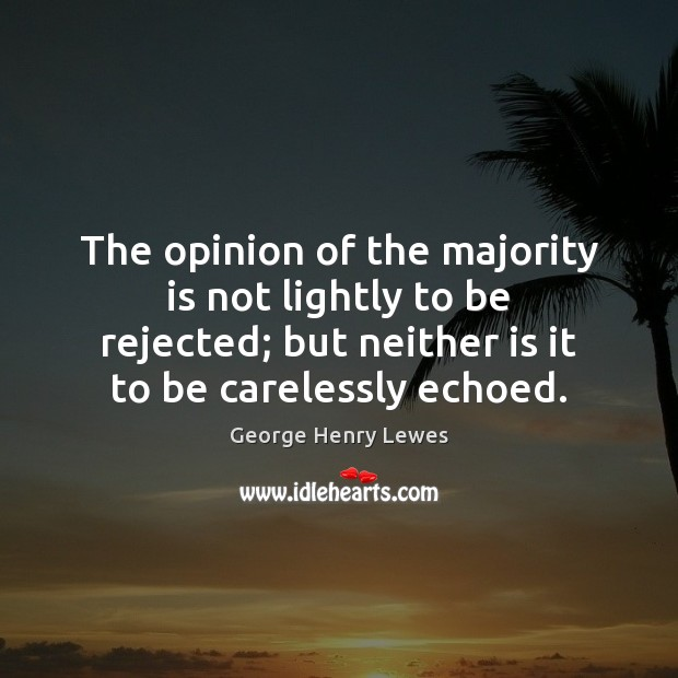 Image, The opinion of the majority is not lightly to be rejected; but