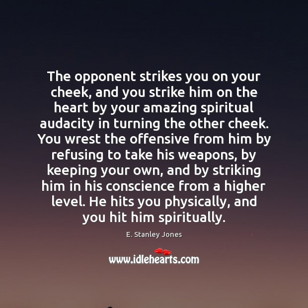 The opponent strikes you on your cheek, and you strike him on E. Stanley Jones Picture Quote