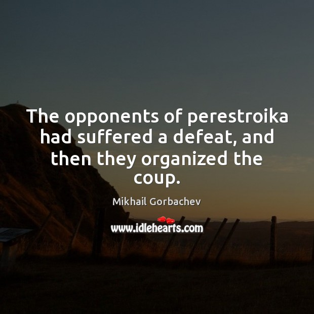 Image, The opponents of perestroika had suffered a defeat, and then they organized the coup.