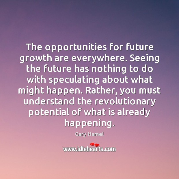 The opportunities for future growth are everywhere. Seeing the future has nothing Image